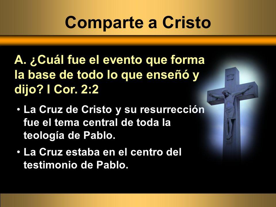 Comparte a Cristo La Cruz de Cristo y su resurrección fue el tema central de toda la teología de Pablo. La Cruz estaba en el centro del testimonio de