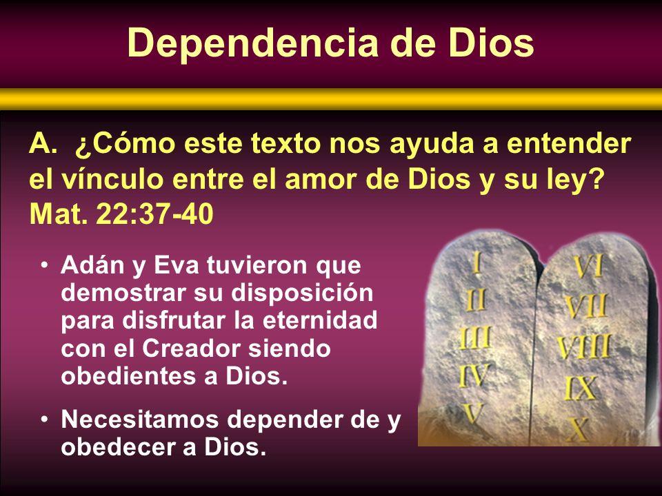 Dependencia de Dios Adán y Eva tuvieron que demostrar su disposición para disfrutar la eternidad con el Creador siendo obedientes a Dios. Necesitamos