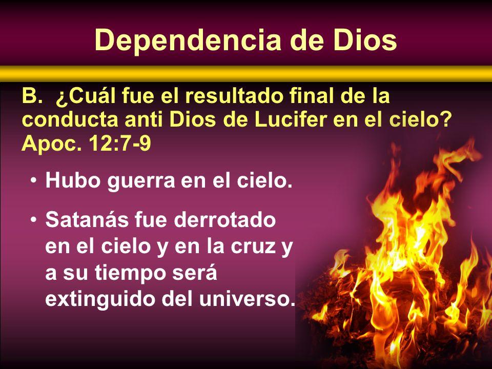 Hubo guerra en el cielo. Satanás fue derrotado en el cielo y en la cruz y a su tiempo será extinguido del universo. B. ¿Cuál fue el resultado final de