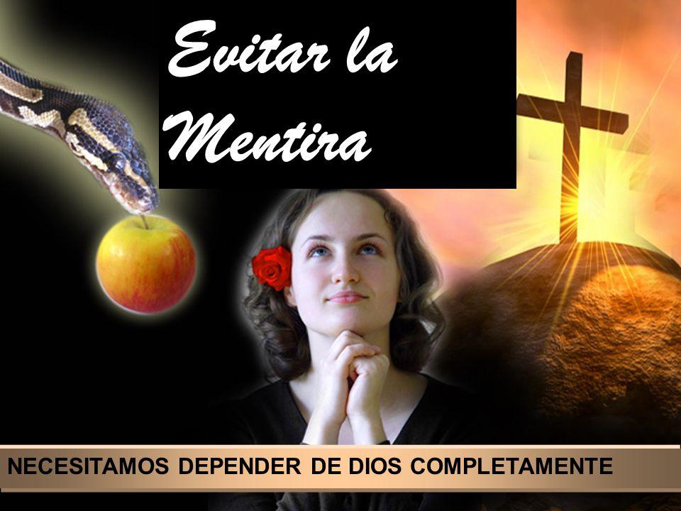 We need patience to endure trials and sufferings NECESITAMOS DEPENDER DE DIOS COMPLETAMENTE Evitar la Mentira