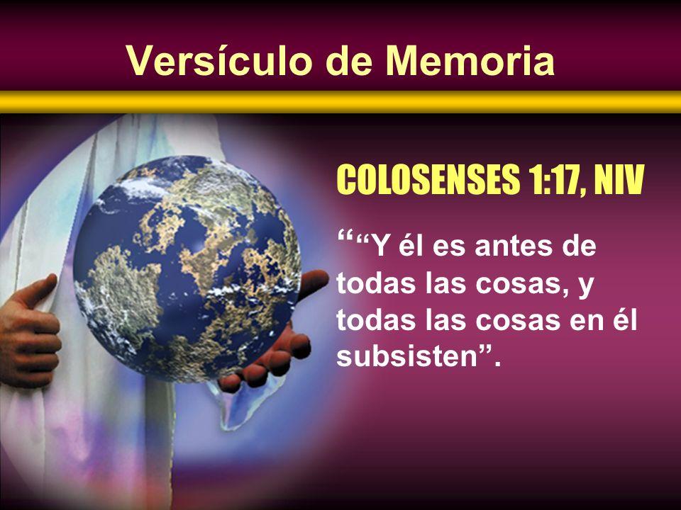 Versículo de Memoria COLOSENSES 1:17, NIV Y él es antes de todas las cosas, y todas las cosas en él subsisten.