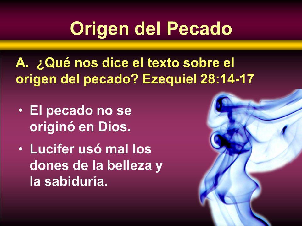 Origen del Pecado El pecado no se originó en Dios. Lucifer usó mal los dones de la belleza y la sabiduría. A. ¿Qué nos dice el texto sobre el origen d