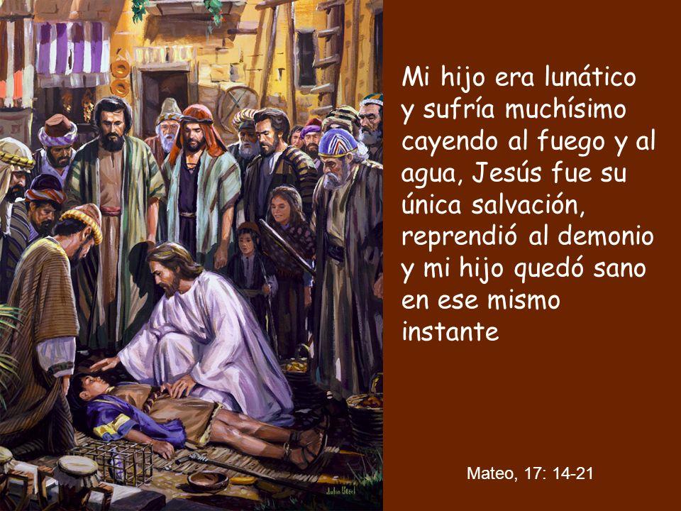 Mi hijo era lunático y sufría muchísimo cayendo al fuego y al agua, Jesús fue su única salvación, reprendió al demonio y mi hijo quedó sano en ese mis