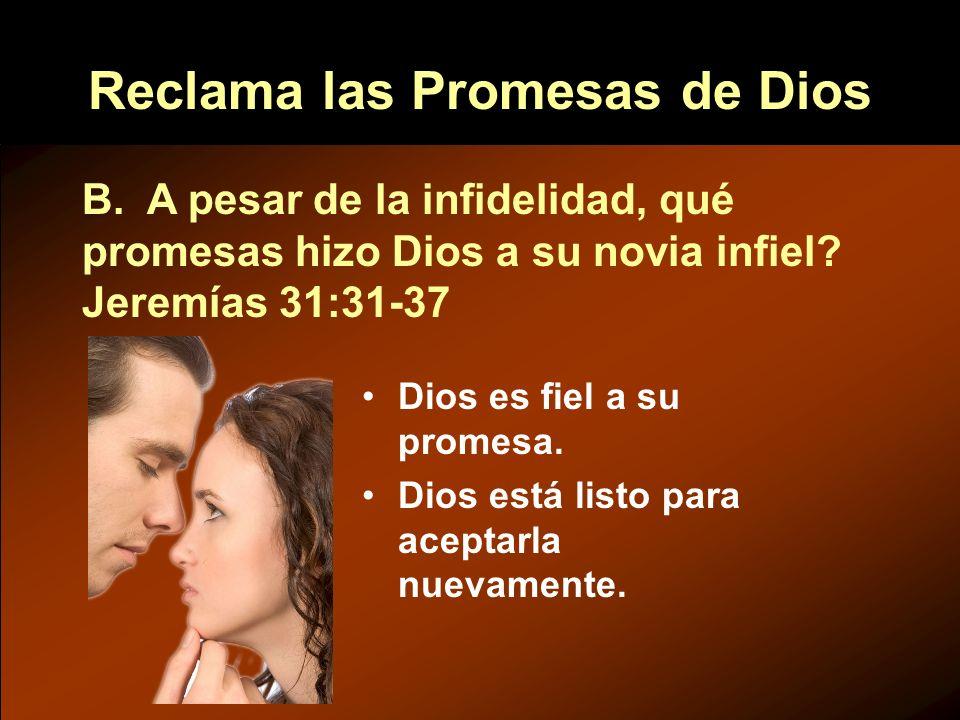 Dios es fiel a su promesa. Dios está listo para aceptarla nuevamente. B. A pesar de la infidelidad, qué promesas hizo Dios a su novia infiel? Jeremías
