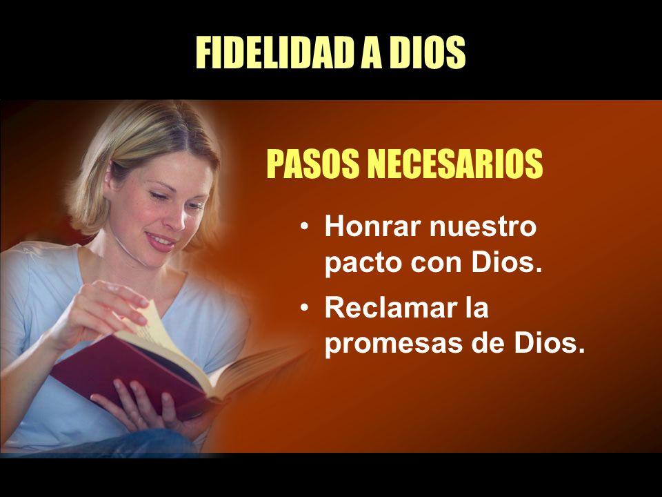 FIDELIDAD A DIOS PASOS NECESARIOS Honrar nuestro pacto con Dios. Reclamar la promesas de Dios.
