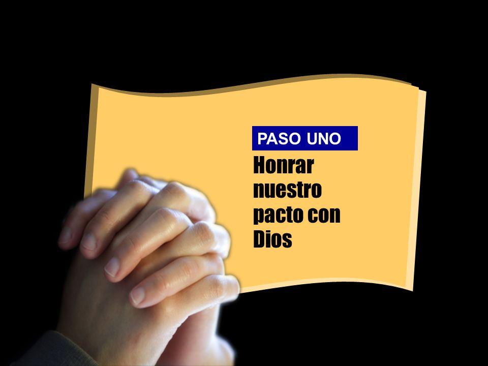 Honrar nuestro pacto con Dios PASO UNO