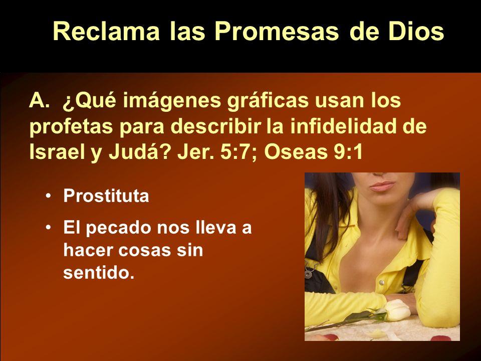 Reclama las Promesas de Dios Prostituta El pecado nos lleva a hacer cosas sin sentido. A. ¿Qué imágenes gráficas usan los profetas para describir la i
