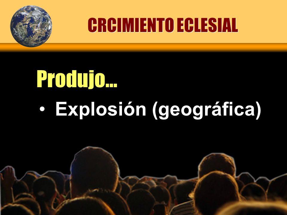 Explosión (geográfica) Produjo… CRCIMIENTO ECLESIAL