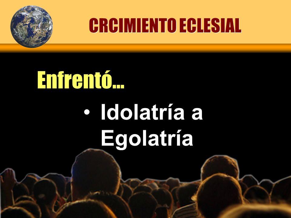 Idolatría a Egolatría CRCIMIENTO ECLESIAL Enfrentó…