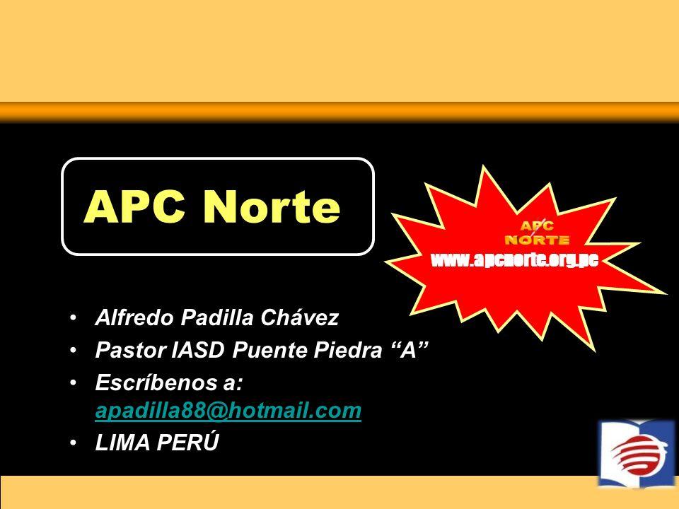 APC Norte www.apcnorte.org.pe Alfredo Padilla Chávez Pastor IASD Puente Piedra A Escríbenos a: apadilla88@hotmail.com apadilla88@hotmail.com LIMA PERÚ