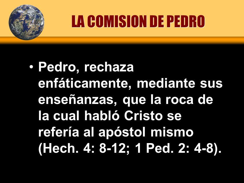 Pedro, rechaza enfáticamente, mediante sus enseñanzas, que la roca de la cual habló Cristo se refería al apóstol mismo (Hech. 4: 8-12; 1 Ped. 2: 4-8).
