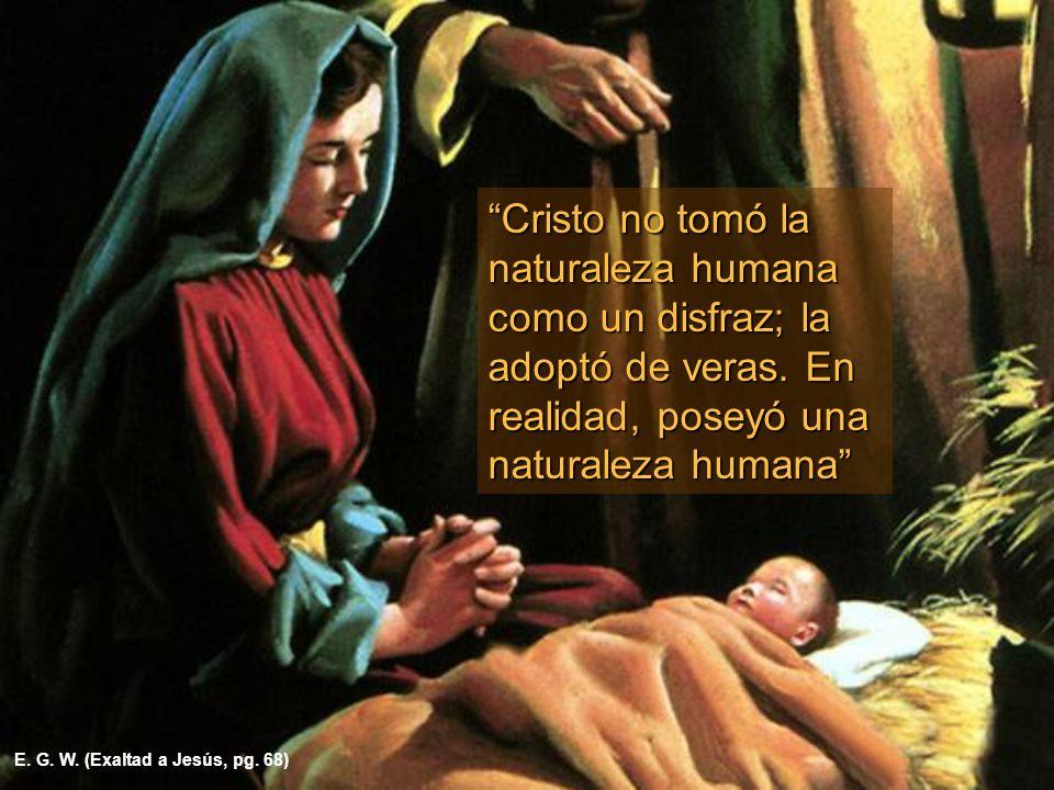 Cristo no tomó la naturaleza humana como un disfraz; la adoptó de veras.