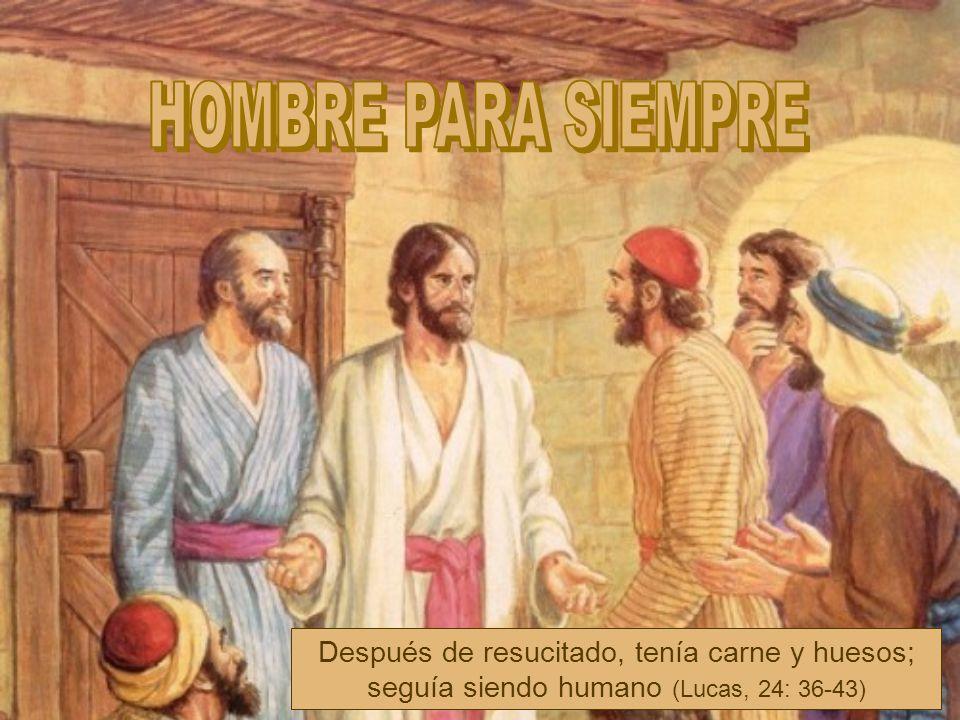 Después de resucitado, tenía carne y huesos; seguía siendo humano (Lucas, 24: 36-43)