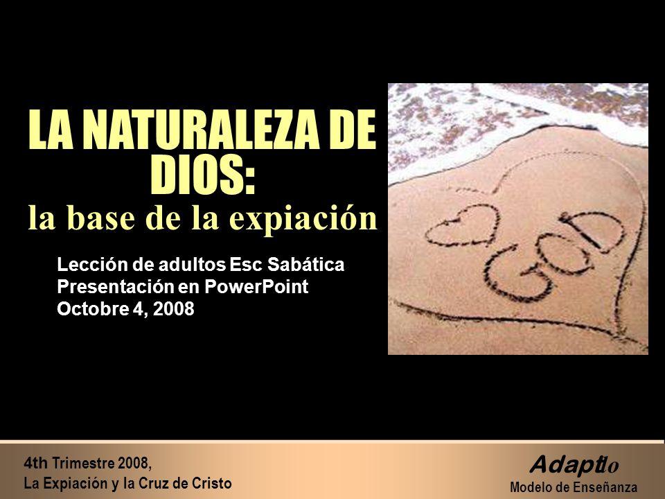 Lección de adultos Esc Sabática Presentación en PowerPoint Octobre 4, 2008 4th Trimestre 2008, La Expiación y la Cruz de Cristo Adapt lo Modelo de Ens