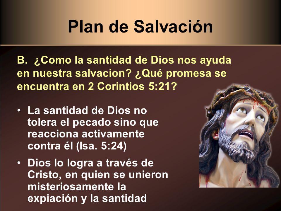 Plan de Salvación La santidad de Dios no tolera el pecado sino que reacciona activamente contra él (Isa. 5:24) Dios lo logra a través de Cristo, en qu