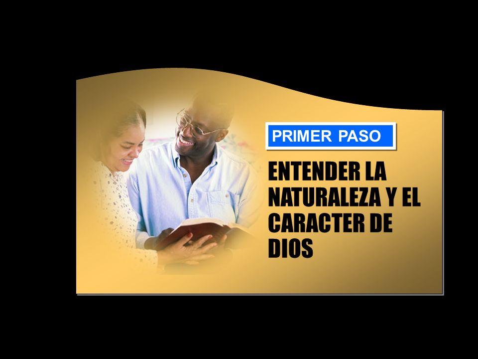 ENTENDER LA NATURALEZA Y EL CARACTER DE DIOS PRIMER PASO