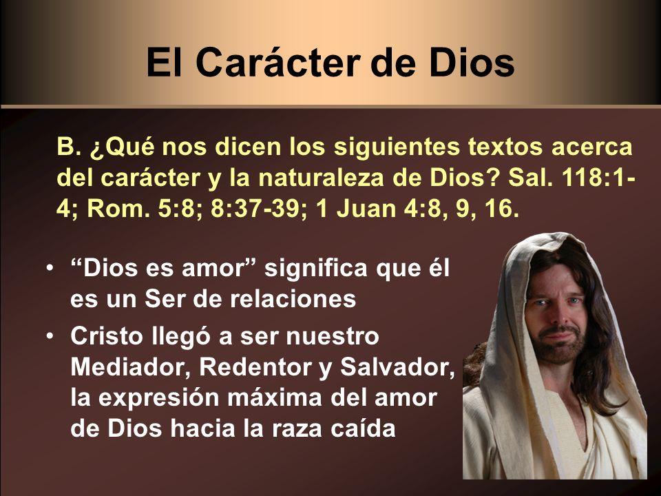 El Carácter de Dios Dios es amor significa que él es un Ser de relaciones Cristo llegó a ser nuestro Mediador, Redentor y Salvador, la expresión máxim