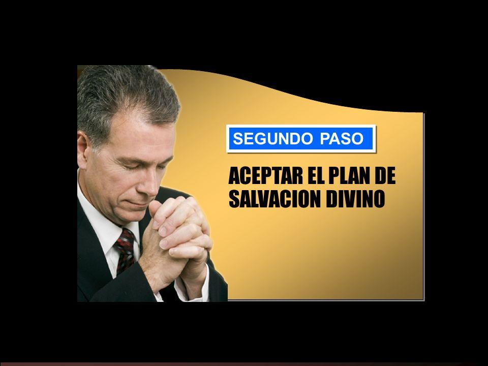 ACEPTAR EL PLAN DE SALVACION DIVINO SEGUNDO PASO