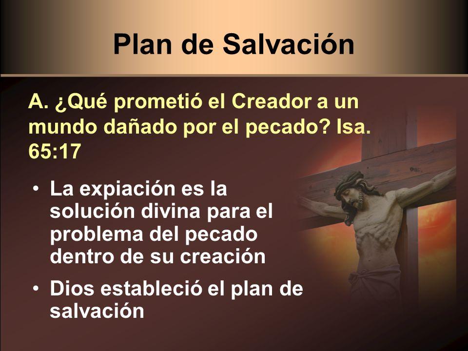 Plan de Salvación La expiación es la solución divina para el problema del pecado dentro de su creación Dios estableció el plan de salvación A. ¿Qué pr