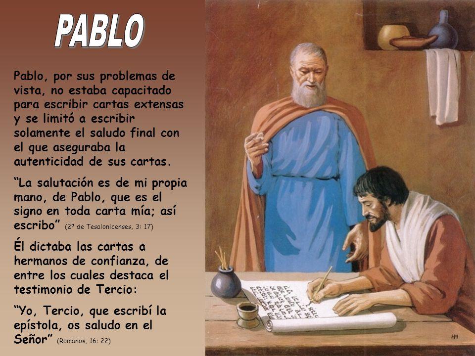 Pablo, por sus problemas de vista, no estaba capacitado para escribir cartas extensas y se limitó a escribir solamente el saludo final con el que aseguraba la autenticidad de sus cartas.