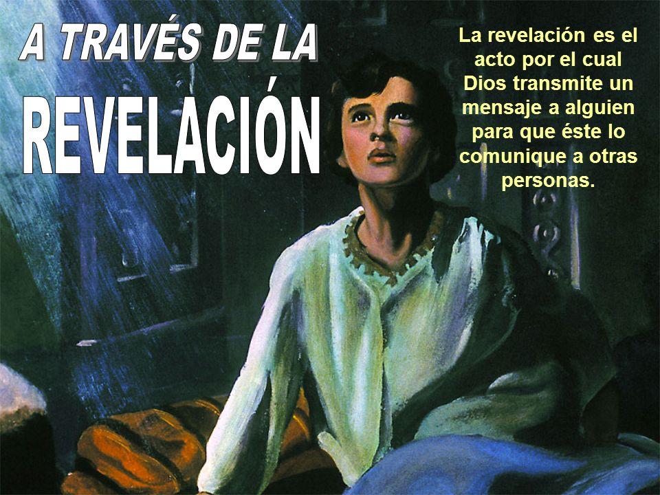 La revelación es el acto por el cual Dios transmite un mensaje a alguien para que éste lo comunique a otras personas.