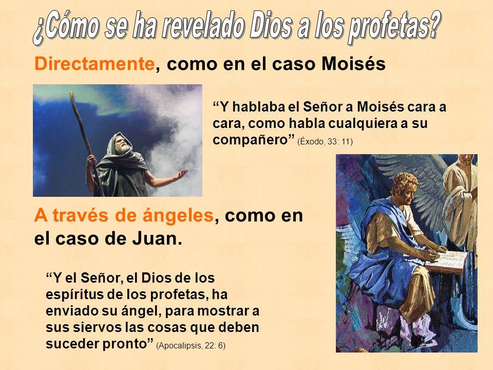 Directamente, como en el caso Moisés Y hablaba el Señor a Moisés cara a cara, como habla cualquiera a su compañero (Éxodo, 33: 11) A través de ángeles, como en el caso de Juan.