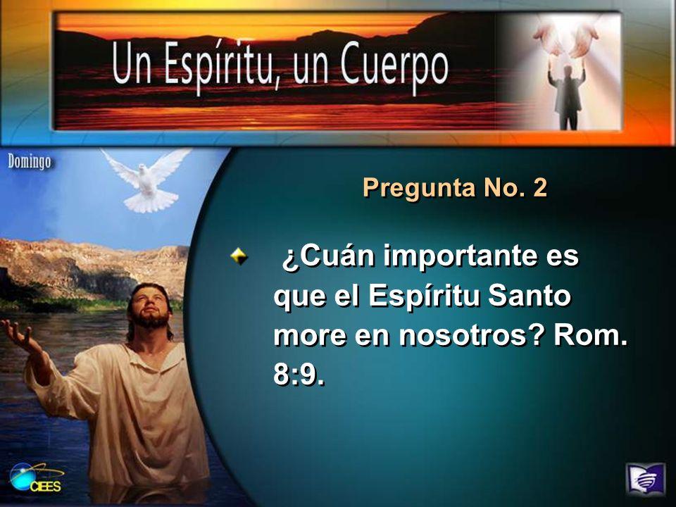 ¿Cuán importante es que el Espíritu Santo more en nosotros? Rom. 8:9. Pregunta No. 2