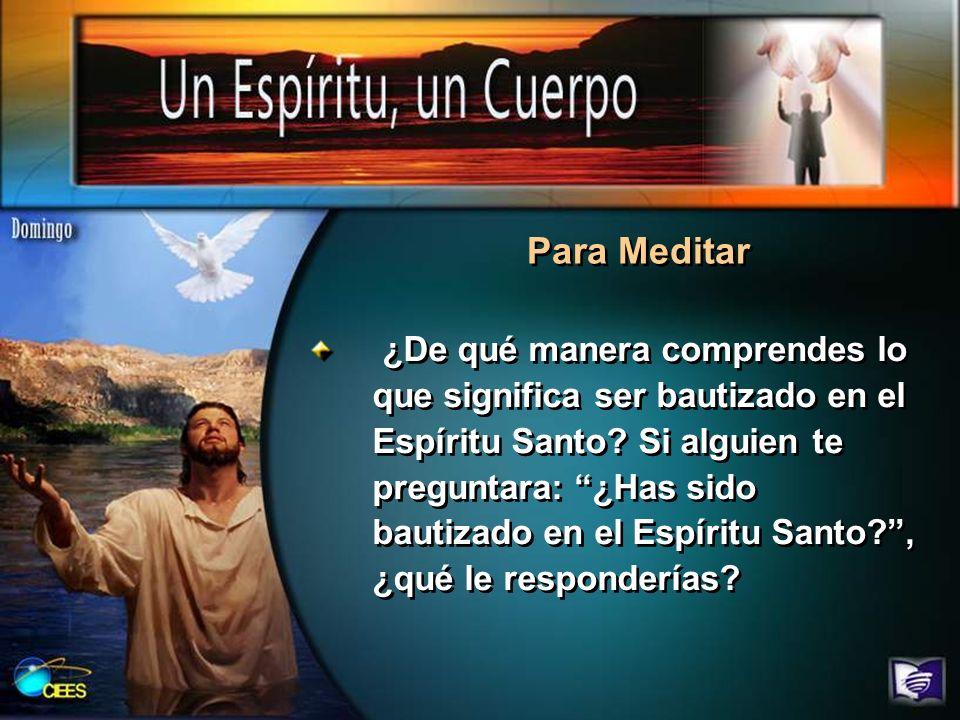 ¿De qué manera comprendes lo que significa ser bautizado en el Espíritu Santo? Si alguien te preguntara: ¿Has sido bautizado en el Espíritu Santo?, ¿q
