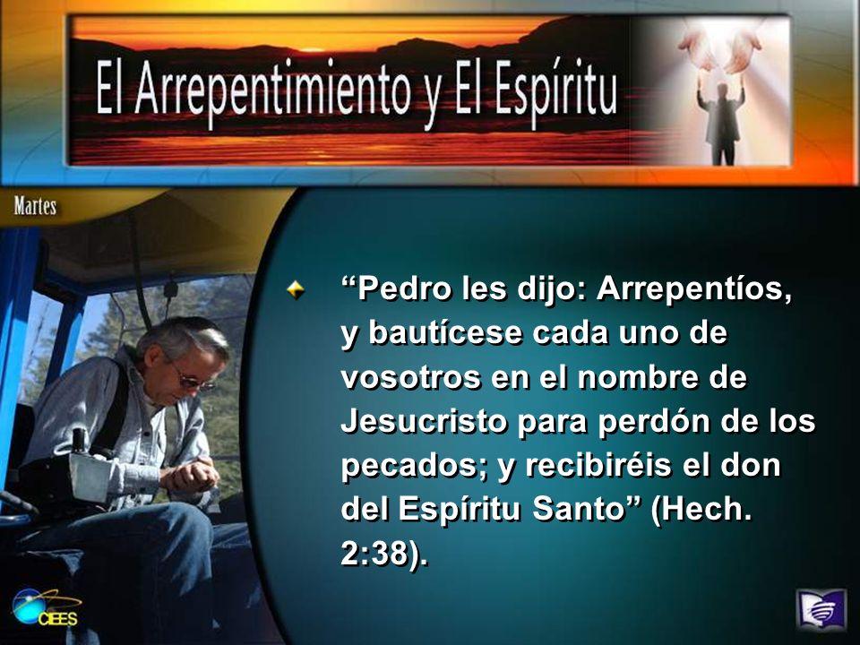 Pedro les dijo: Arrepentíos, y bautícese cada uno de vosotros en el nombre de Jesucristo para perdón de los pecados; y recibiréis el don del Espíritu