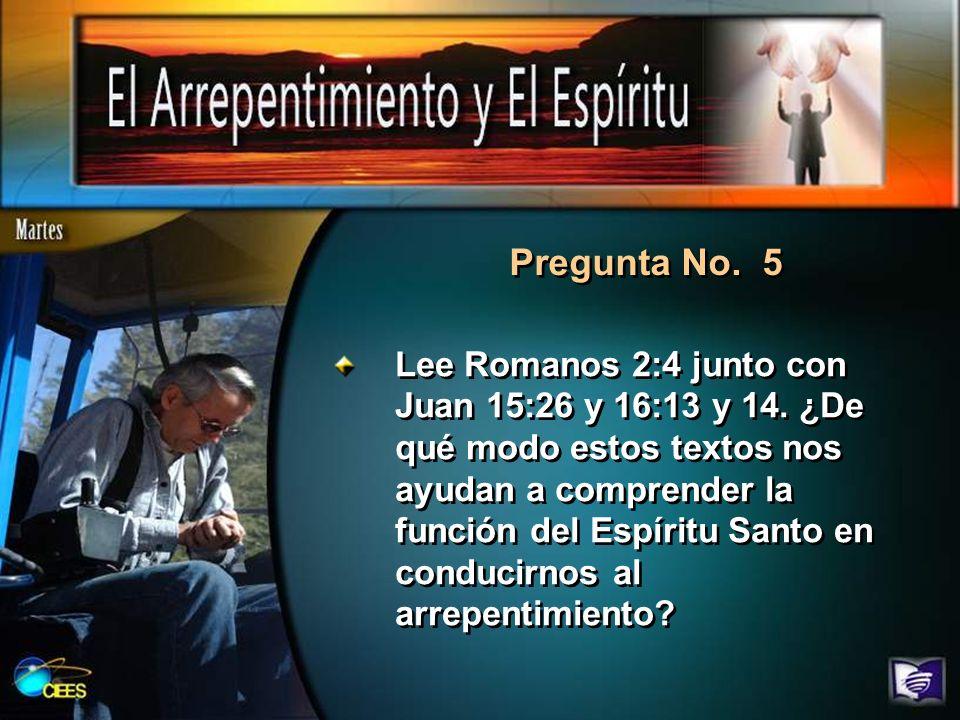 Pregunta No. 5 Lee Romanos 2:4 junto con Juan 15:26 y 16:13 y 14. ¿De qué modo estos textos nos ayudan a comprender la función del Espíritu Santo en c