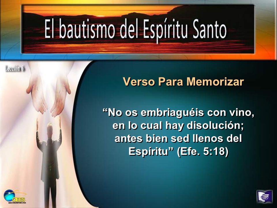Verso Para Memorizar No os embriaguéis con vino, en lo cual hay disolución; antes bien sed llenos del Espíritu (Efe. 5:18)