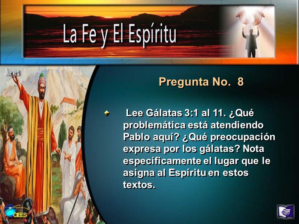 Pregunta No. 8 Lee Gálatas 3:1 al 11. ¿Qué problemática está atendiendo Pablo aquí? ¿Qué preocupación expresa por los gálatas? Nota específicamente el