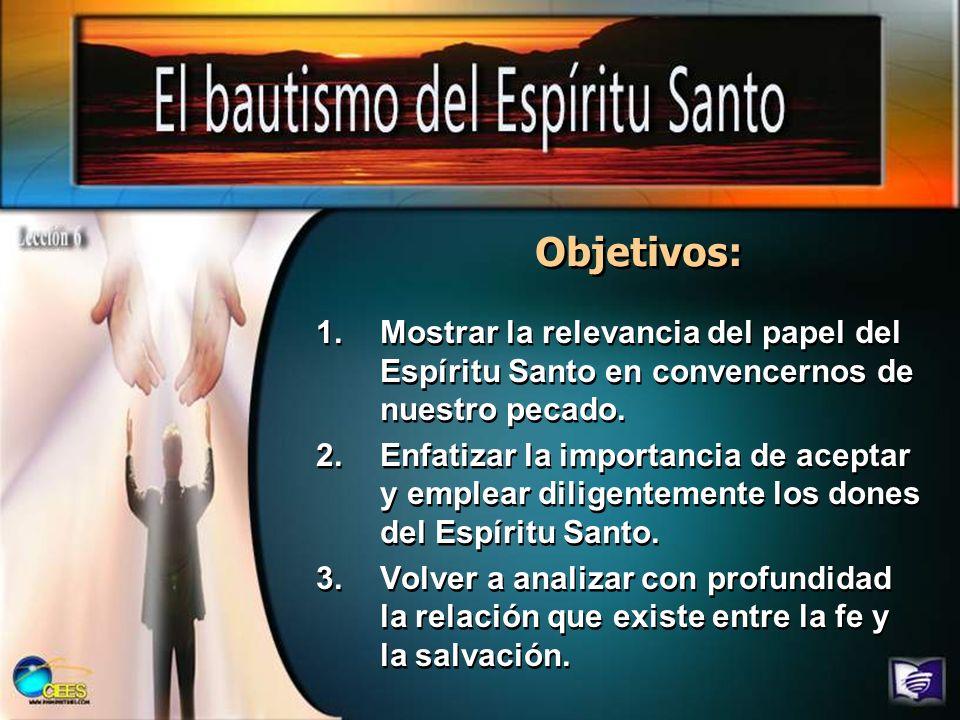 Objetivos: 1.Mostrar la relevancia del papel del Espíritu Santo en convencernos de nuestro pecado. 2.Enfatizar la importancia de aceptar y emplear dil