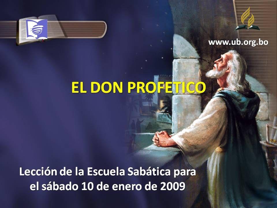 EL DON PROFETICO Lección de la Escuela Sabática para el sábado 10 de enero de 2009 www.ub.org.bo