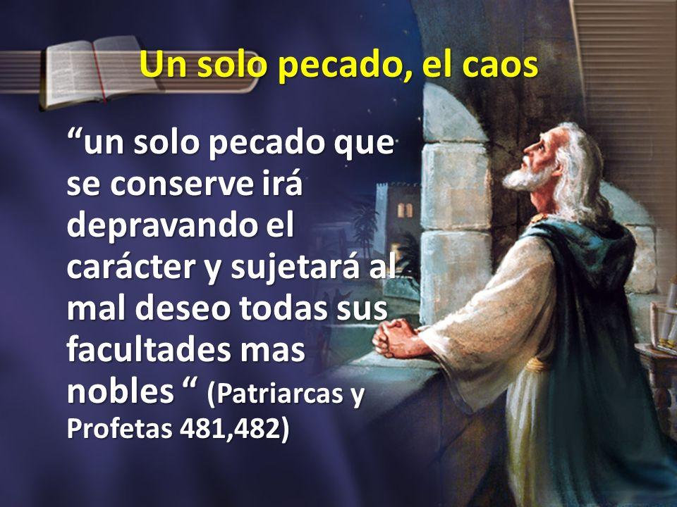 Un solo pecado, el caos un solo pecado que se conserve irá depravando el carácter y sujetará al mal deseo todas sus facultades mas nobles (Patriarcas