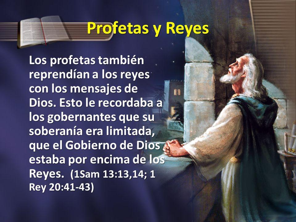 Profetas y Reyes Los profetas también reprendían a los reyes con los mensajes de Dios. Esto le recordaba a los gobernantes que su soberanía era limita