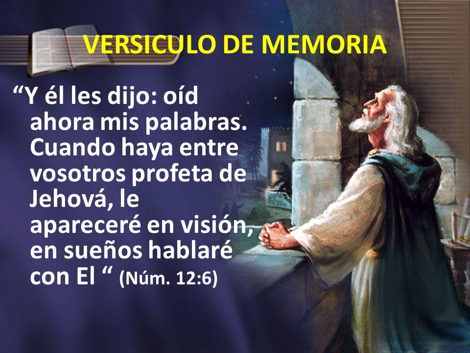 VERSICULO DE MEMORIA Y él les dijo: oíd ahora mis palabras. Cuando haya entre vosotros profeta de Jehová, le apareceré en visión, en sueños hablaré co