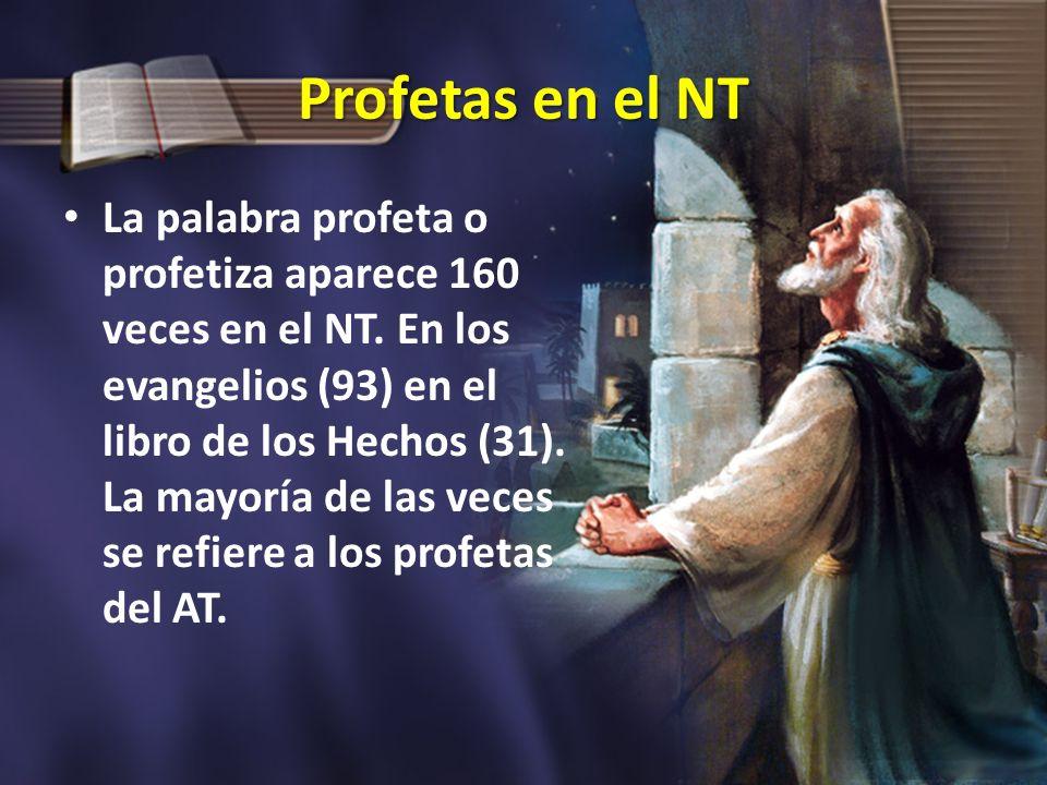 Profetas en el NT La palabra profeta o profetiza aparece 160 veces en el NT. En los evangelios (93) en el libro de los Hechos (31). La mayoría de las