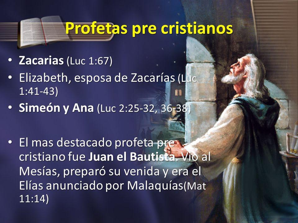 Profetas pre cristianos Zacarias (Luc 1:67) Zacarias (Luc 1:67) Elizabeth, esposa de Zacarías (Luc 1:41-43) Elizabeth, esposa de Zacarías (Luc 1:41-43
