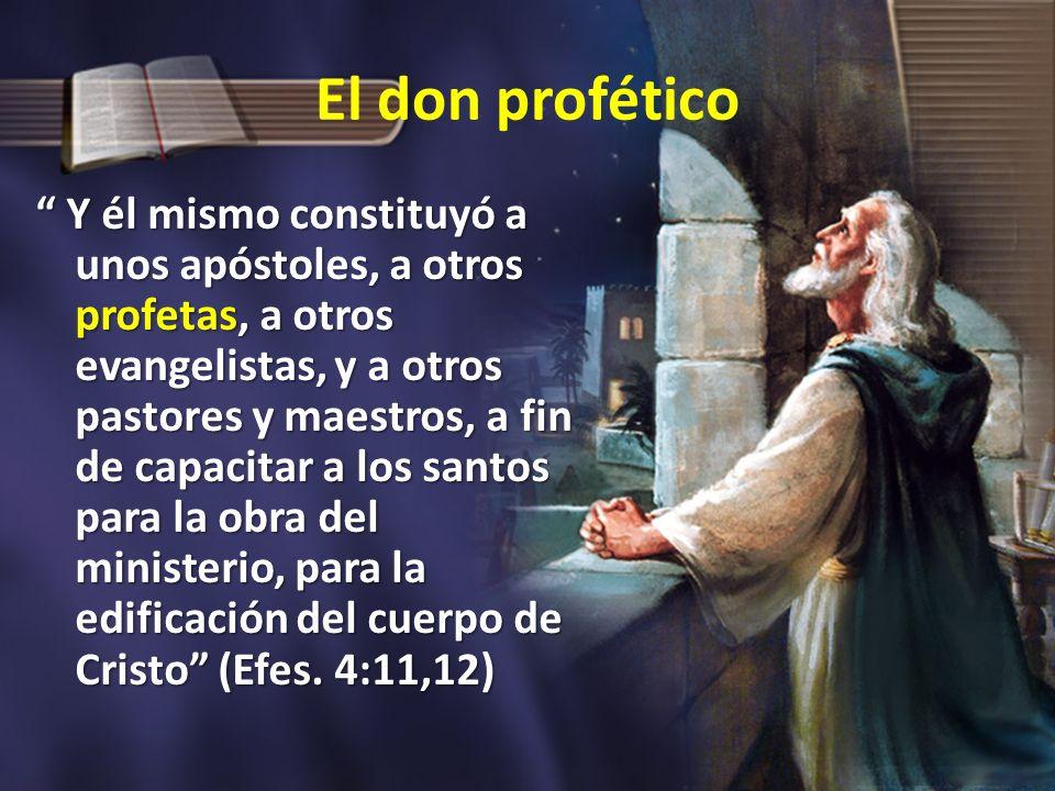 El don profético Y él mismo constituyó a unos apóstoles, a otros profetas, a otros evangelistas, y a otros pastores y maestros, a fin de capacitar a l