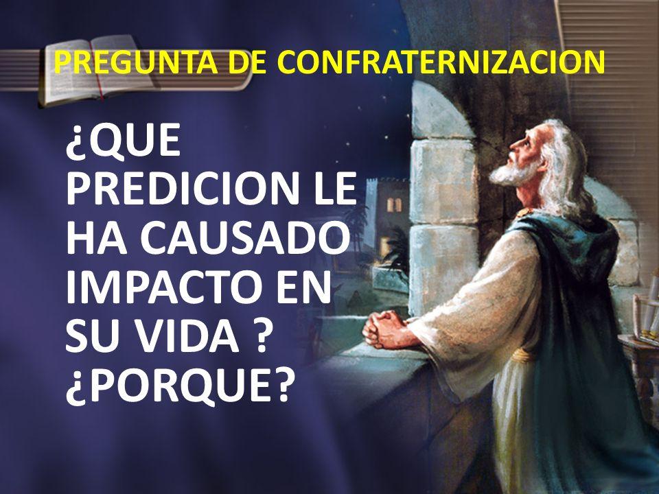 PREGUNTA DE CONFRATERNIZACION ¿QUE PREDICION LE HA CAUSADO IMPACTO EN SU VIDA ? ¿PORQUE?