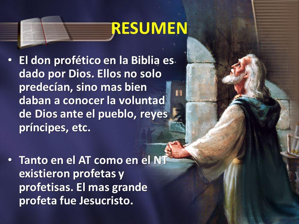 RESUMEN El don profético en la Biblia es dado por Dios. Ellos no solo predecían, sino mas bien daban a conocer la voluntad de Dios ante el pueblo, rey