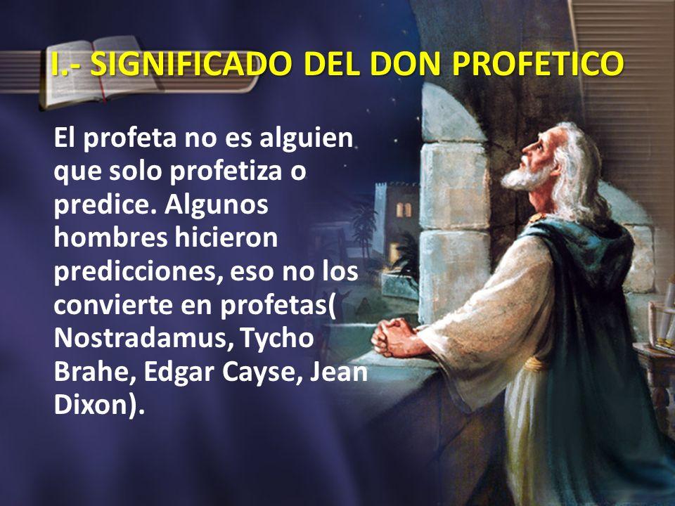 I.- SIGNIFICADO DEL DON PROFETICO El profeta no es alguien que solo profetiza o predice. Algunos hombres hicieron predicciones, eso no los convierte e