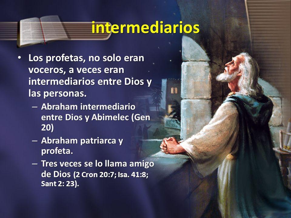 intermediarios Los profetas, no solo eran voceros, a veces eran intermediarios entre Dios y las personas. Los profetas, no solo eran voceros, a veces