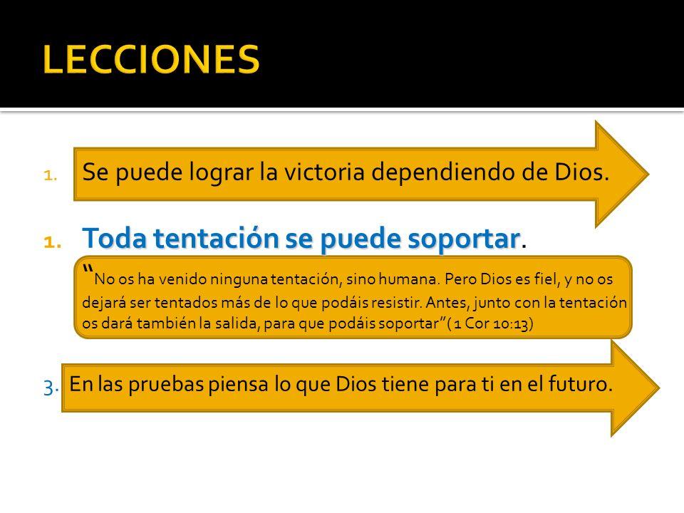 1. Se puede lograr la victoria dependiendo de Dios. oda tentación se puede soportar 1. Toda tentación se puede soportar. No os ha venido ninguna tenta