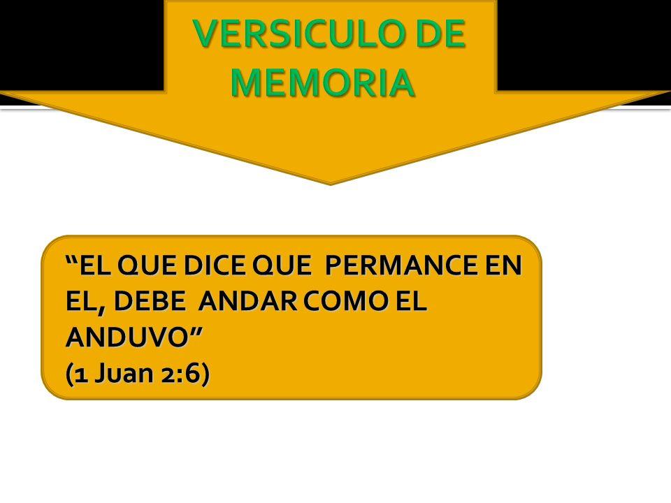 EL QUE DICE QUE PERMANCE EN EL, DEBE ANDAR COMO EL ANDUVO (1 Juan 2:6)