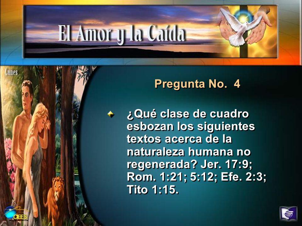¿Qué clase de cuadro esbozan los siguientes textos acerca de la naturaleza humana no regenerada? Jer. 17:9; Rom. 1:21; 5:12; Efe. 2:3; Tito 1:15. Preg