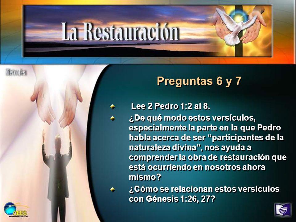 Preguntas 6 y 7 Lee 2 Pedro 1:2 al 8. ¿De qué modo estos versículos, especialmente la parte en la que Pedro habla acerca de ser participantes de la na