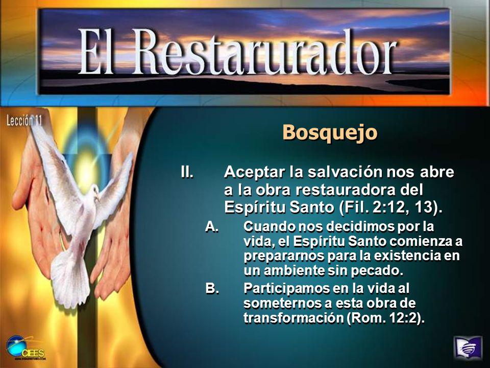 Bosquejo II.Aceptar la salvación nos abre a la obra restauradora del Espíritu Santo (Fil. 2:12, 13). A.Cuando nos decidimos por la vida, el Espíritu S