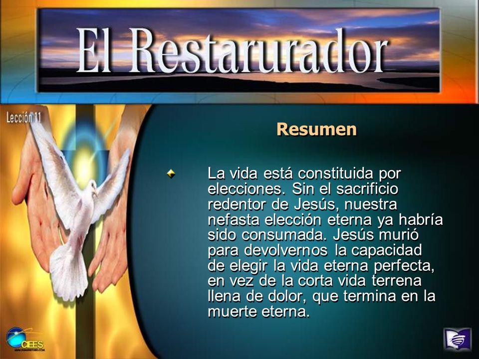 Resumen La vida está constituida por elecciones. Sin el sacrificio redentor de Jesús, nuestra nefasta elección eterna ya habría sido consumada. Jesús